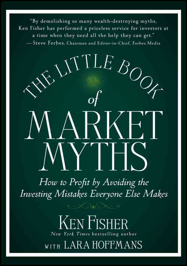 The Little Book of Market Myths By Fisher, Kenneth L.